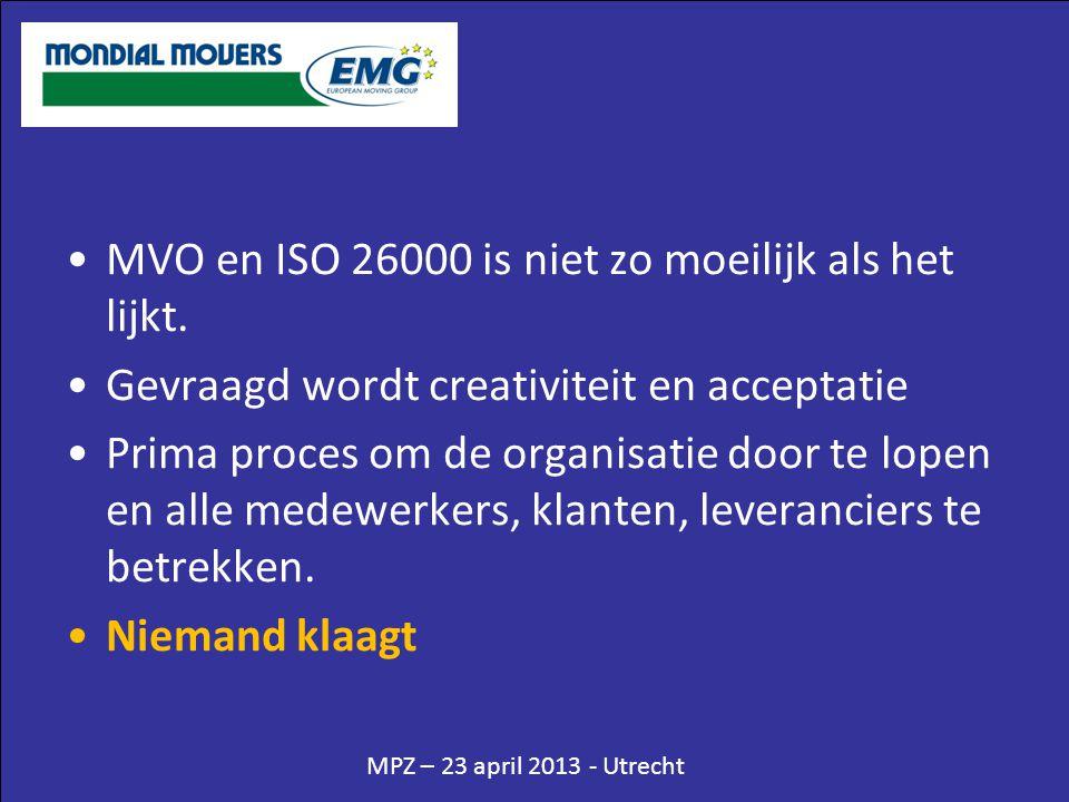 •MVO en ISO 26000 is niet zo moeilijk als het lijkt. •Gevraagd wordt creativiteit en acceptatie •Prima proces om de organisatie door te lopen en alle