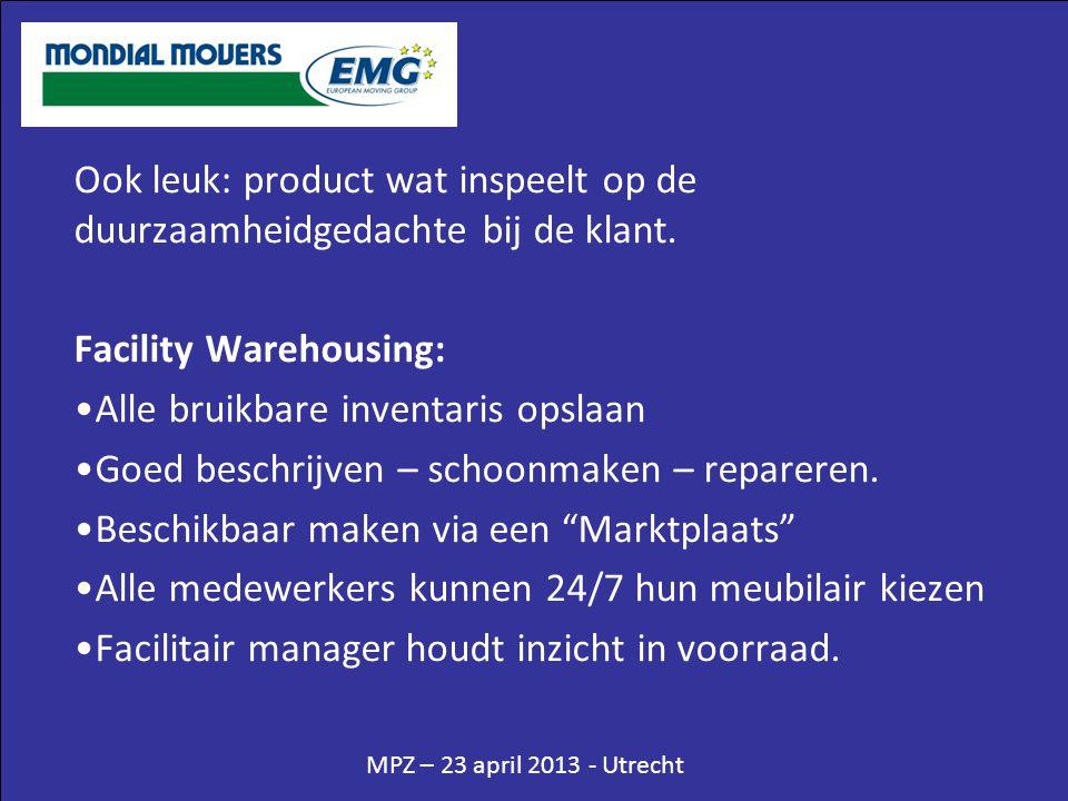 Ook leuk: product wat inspeelt op de duurzaamheidgedachte bij de klant. Facility Warehousing: •Alle bruikbare inventaris opslaan •Goed beschrijven – s