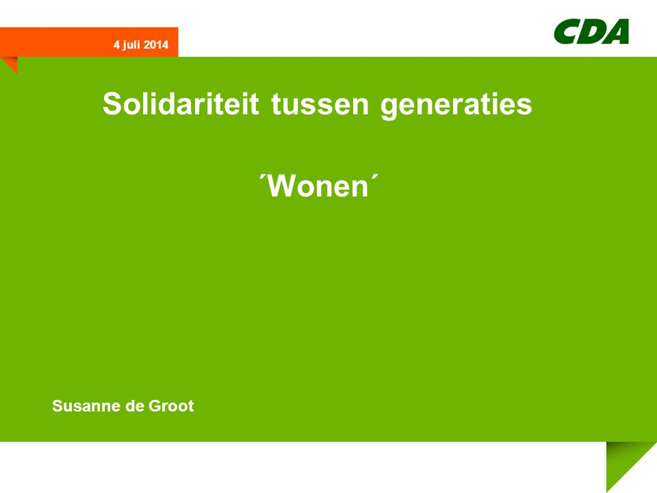Solidariteit tussen generaties ´Wonen´ Susanne de Groot 4 juli 2014