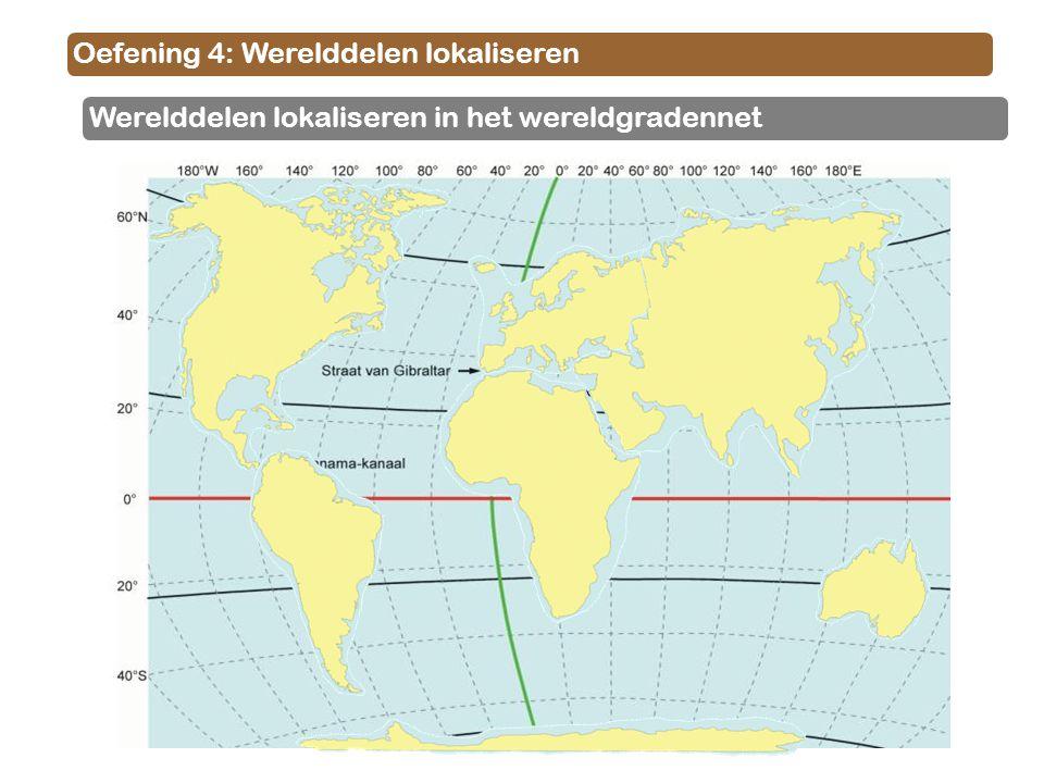 Oefening 4: Werelddelen lokaliseren Werelddelen lokaliseren in het wereldgradennet