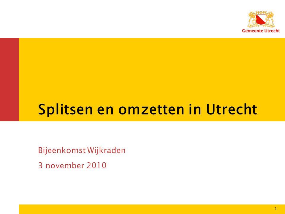 1 Splitsen en omzetten in Utrecht Bijeenkomst Wijkraden 3 november 2010 1