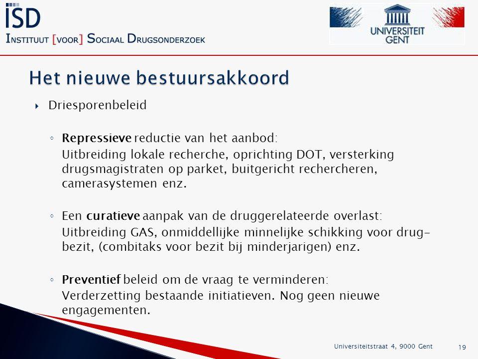  Driesporenbeleid ◦ Repressieve reductie van het aanbod: Uitbreiding lokale recherche, oprichting DOT, versterking drugsmagistraten op parket, buitgericht rechercheren, camerasystemen enz.