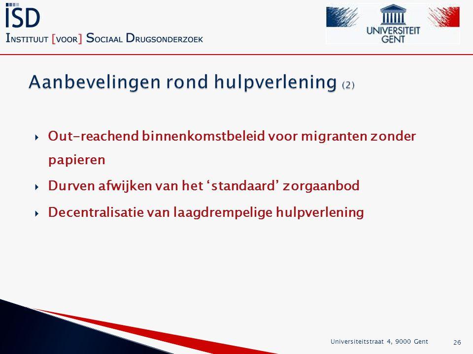  Out-reachend binnenkomstbeleid voor migranten zonder papieren  Durven afwijken van het 'standaard' zorgaanbod  Decentralisatie van laagdrempelige hulpverlening Universiteitstraat 4, 9000 Gent 26