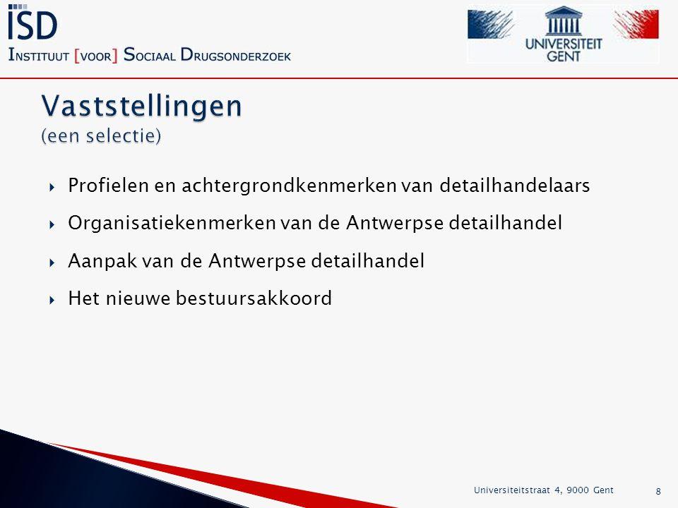  Profielen en achtergrondkenmerken van detailhandelaars  Organisatiekenmerken van de Antwerpse detailhandel  Aanpak van de Antwerpse detailhandel  Het nieuwe bestuursakkoord Universiteitstraat 4, 9000 Gent 8