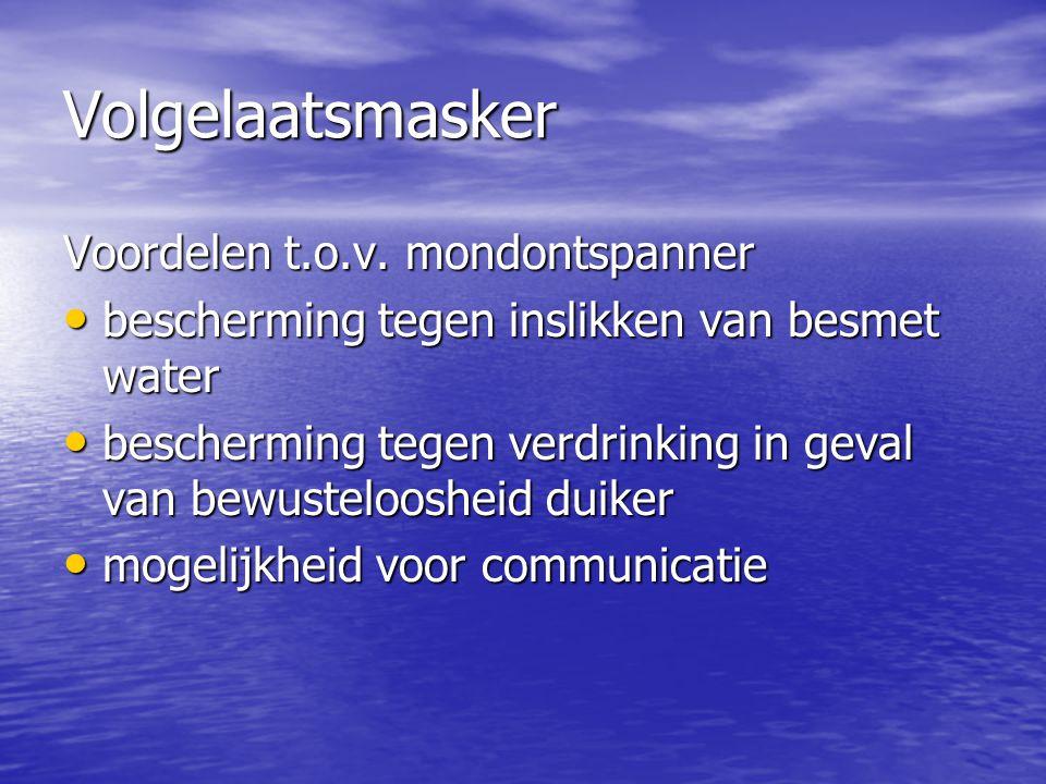 Volgelaatsmasker Voordelen t.o.v. mondontspanner • bescherming tegen inslikken van besmet water • bescherming tegen verdrinking in geval van bewustelo