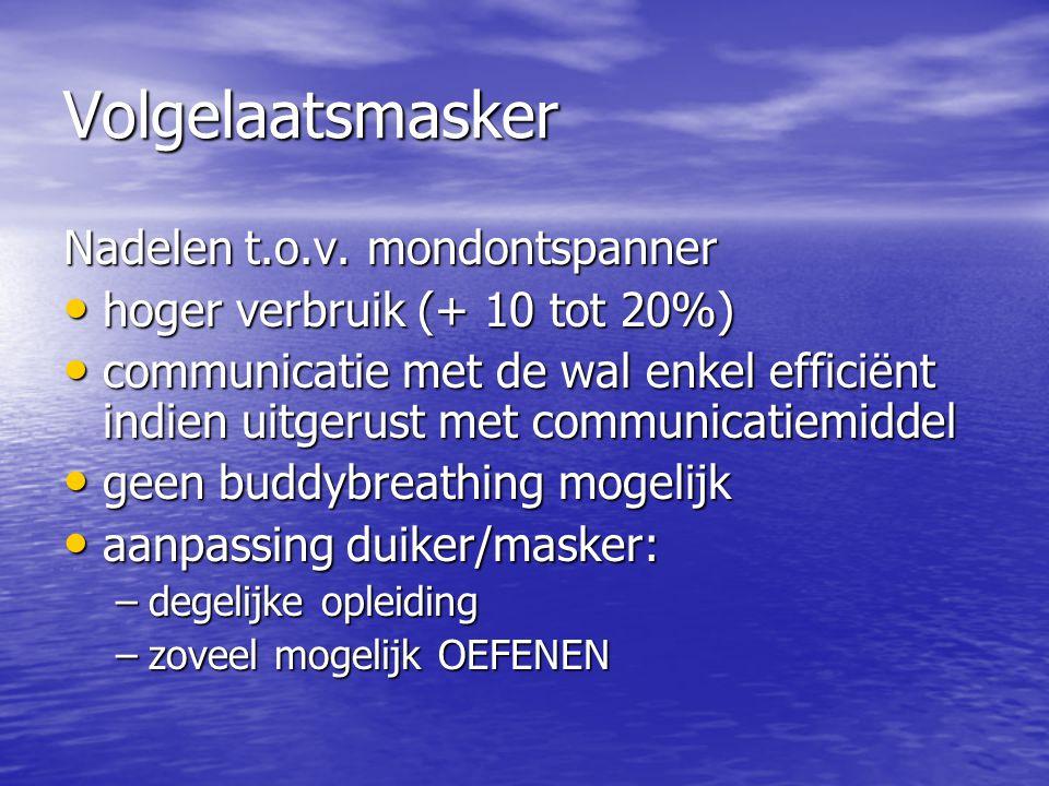 Volgelaatsmasker Nadelen t.o.v. mondontspanner • hoger verbruik (+ 10 tot 20%) • communicatie met de wal enkel efficiënt indien uitgerust met communic