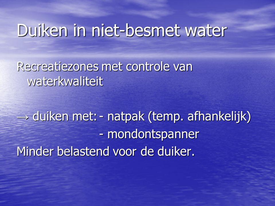 Duiken in niet-besmet water Recreatiezones met controle van waterkwaliteit → duiken met:- natpak (temp. afhankelijk) - mondontspanner Minder belastend