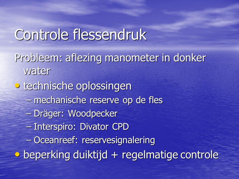 Controle flessendruk Probleem: aflezing manometer in donker water • technische oplossingen –mechanische reserve op de fles –Dräger: Woodpecker –Inters