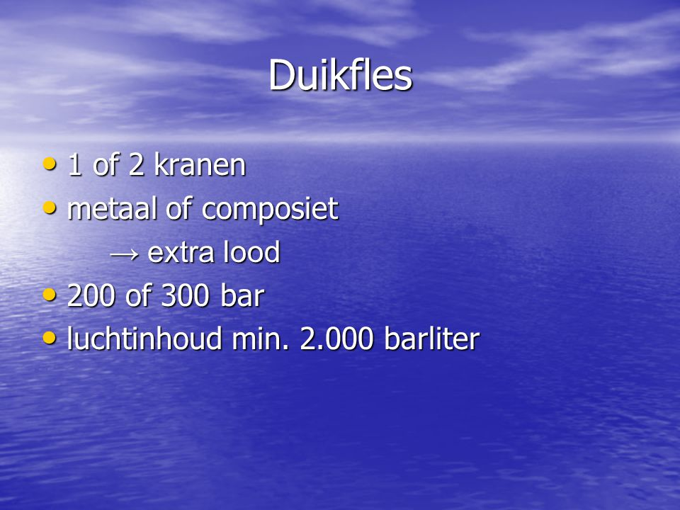 Duikfles • 1 of 2 kranen • metaal of composiet → extra lood • 200 of 300 bar • luchtinhoud min. 2.000 barliter