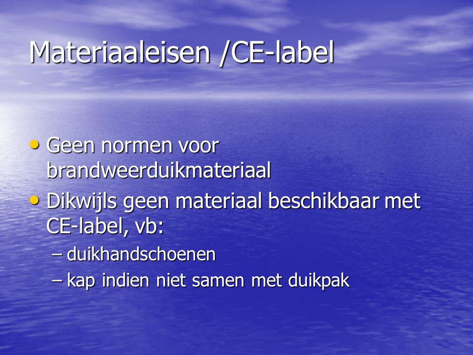 Materiaaleisen /CE-label • Geen normen voor brandweerduikmateriaal • Dikwijls geen materiaal beschikbaar met CE-label, vb: –duikhandschoenen –kap indi