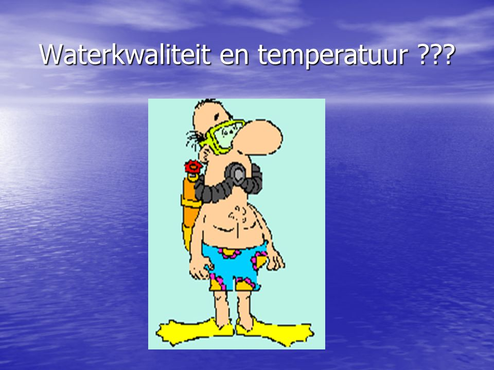 Waterkwaliteit en temperatuur ???