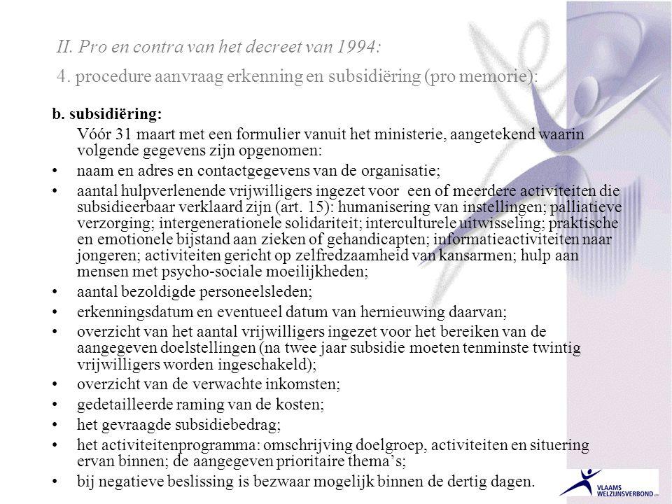 II. Pro en contra van het decreet van 1994: 4. procedure aanvraag erkenning en subsidiëring (pro memorie): b. subsidiëring: Vóór 31 maart met een form