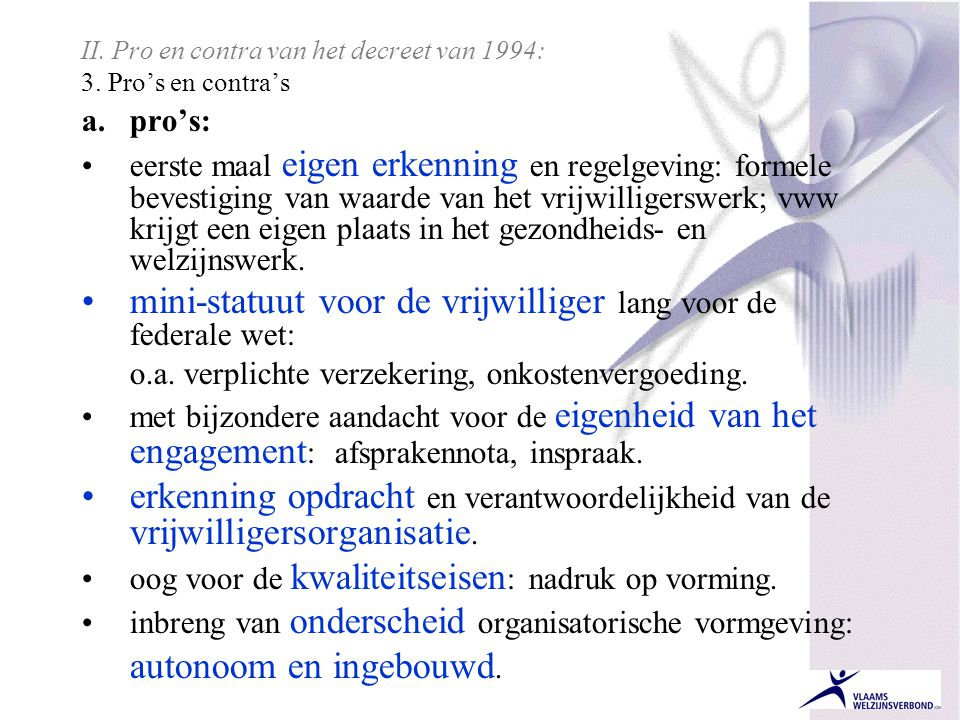 II. Pro en contra van het decreet van 1994: 3. Pro's en contra's a.pro's: •eerste maal eigen erkenning en regelgeving: formele bevestiging van waarde