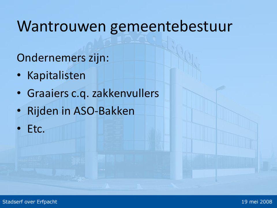 Wantrouwen gemeentebestuur Ondernemers zijn: • Kapitalisten • Graaiers c.q.