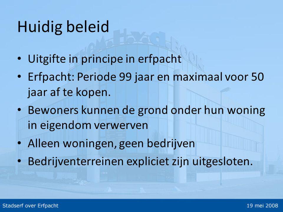 Huidig beleid • Uitgifte in principe in erfpacht • Erfpacht: Periode 99 jaar en maximaal voor 50 jaar af te kopen.