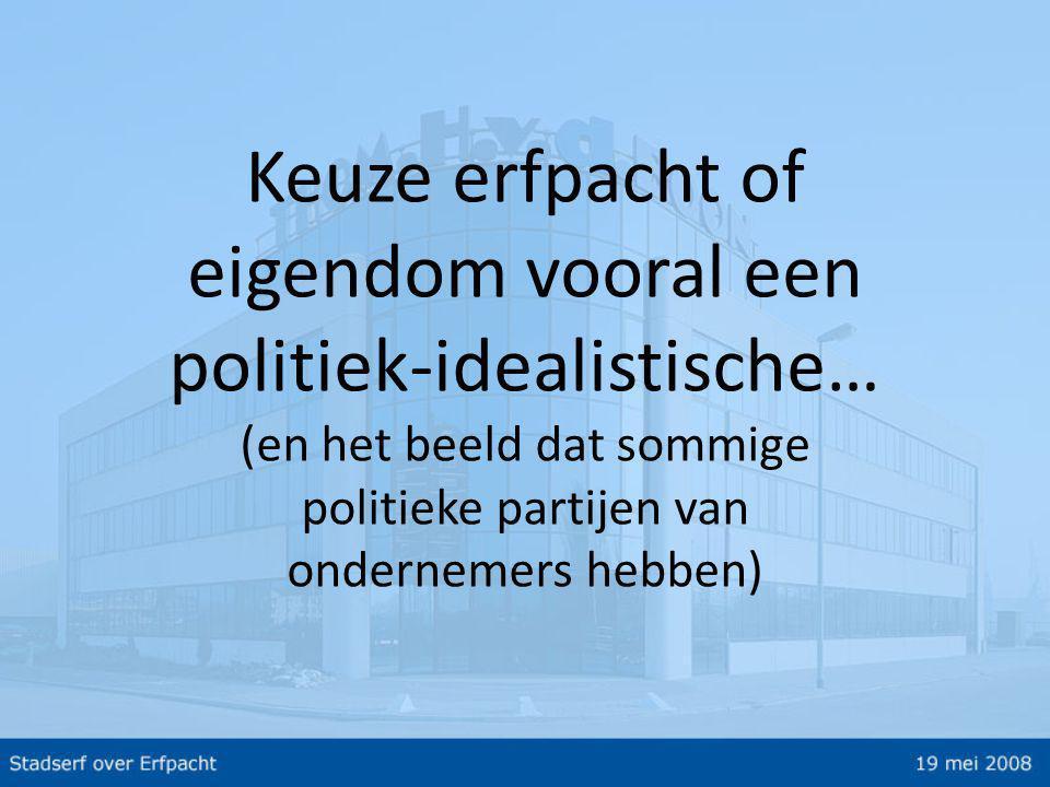 Keuze erfpacht of eigendom vooral een politiek-idealistische… (en het beeld dat sommige politieke partijen van ondernemers hebben)