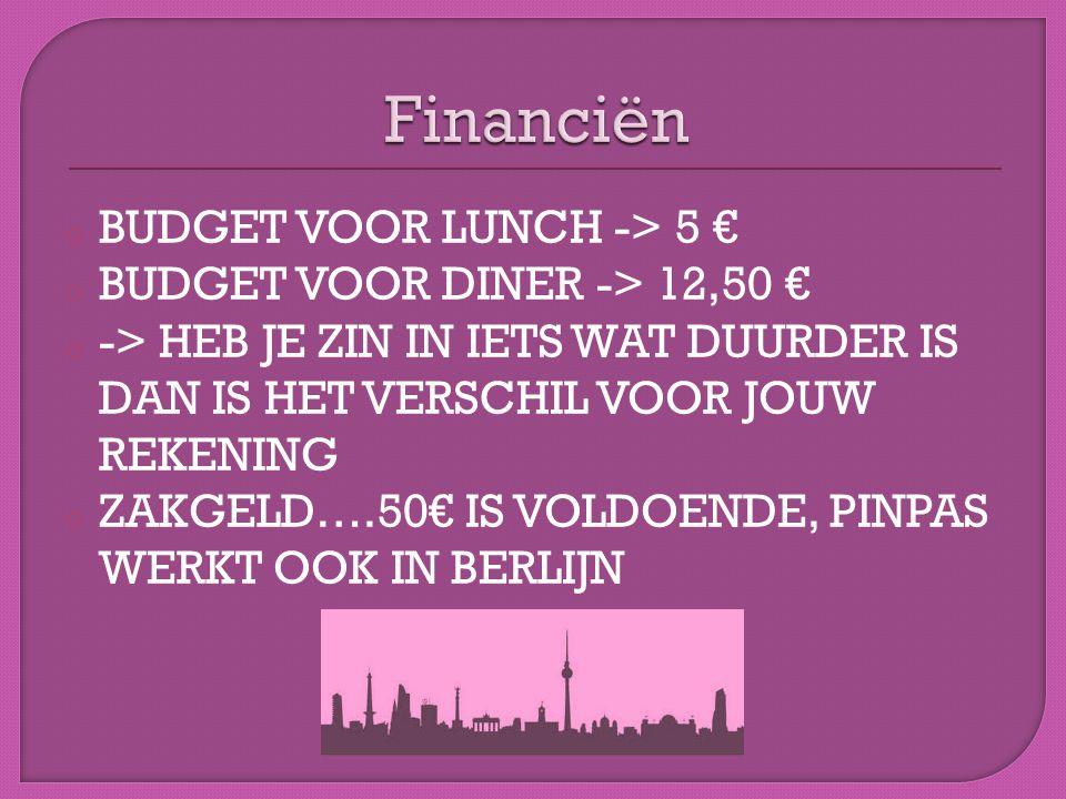 o BUDGET VOOR LUNCH -> 5 € o BUDGET VOOR DINER -> 12,50 € o -> HEB JE ZIN IN IETS WAT DUURDER IS DAN IS HET VERSCHIL VOOR JOUW REKENING o ZAKGELD….50€ IS VOLDOENDE, PINPAS WERKT OOK IN BERLIJN