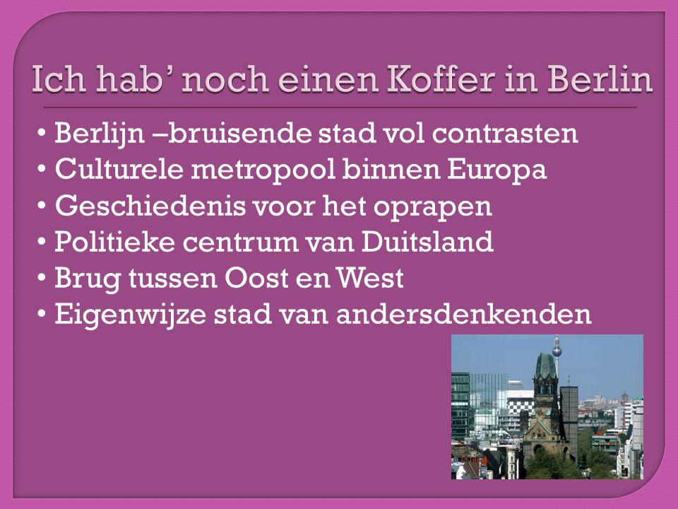 • Berlijn –bruisende stad vol contrasten • Culturele metropool binnen Europa • Geschiedenis voor het oprapen • Politieke centrum van Duitsland • Brug tussen Oost en West • Eigenwijze stad van andersdenkenden