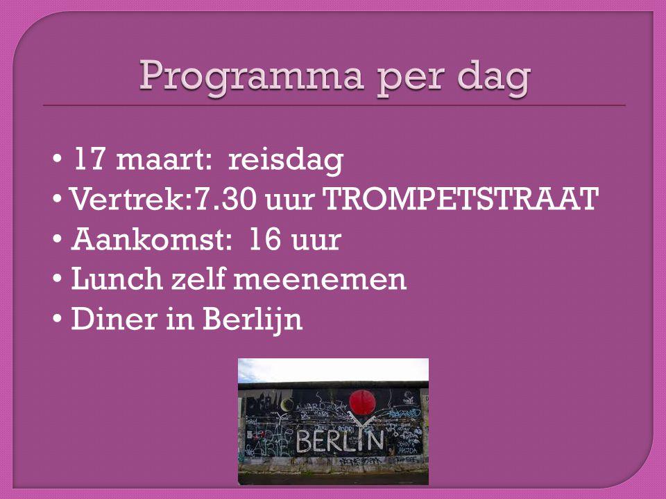 • 17 maart: reisdag • Vertrek:7.30 uur TROMPETSTRAAT • Aankomst: 16 uur • Lunch zelf meenemen • Diner in Berlijn