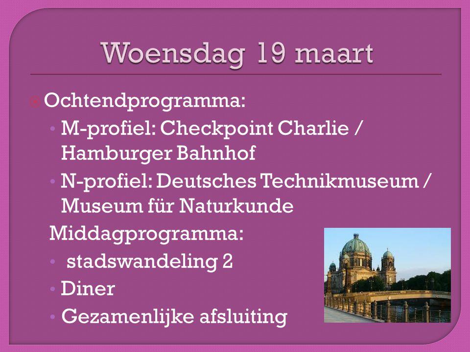  Ochtendprogramma: • M-profiel: Checkpoint Charlie / Hamburger Bahnhof • N-profiel: Deutsches Technikmuseum / Museum für Naturkunde Middagprogramma: • stadswandeling 2 • Diner • Gezamenlijke afsluiting
