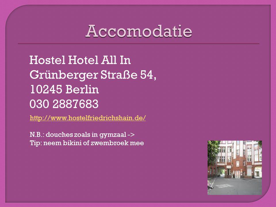 Hostel Hotel All In Grünberger Straße 54, 10245 Berlin 030 2887683 http://www.hostelfriedrichshain.de/ N.B.: douches zoals in gymzaal -> Tip: neem bikini of zwembroek mee