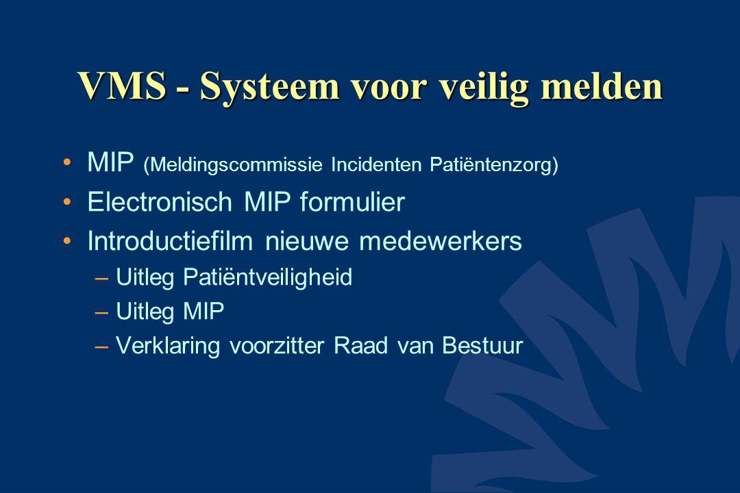 VMS - Systeem voor veilig melden •MIP (Meldingscommissie Incidenten Patiëntenzorg) •Electronisch MIP formulier •Introductiefilm nieuwe medewerkers –Ui