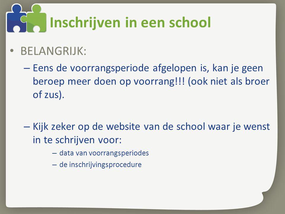 Inschrijven in een school • BELANGRIJK: – Eens de voorrangsperiode afgelopen is, kan je geen beroep meer doen op voorrang!!! (ook niet als broer of zu