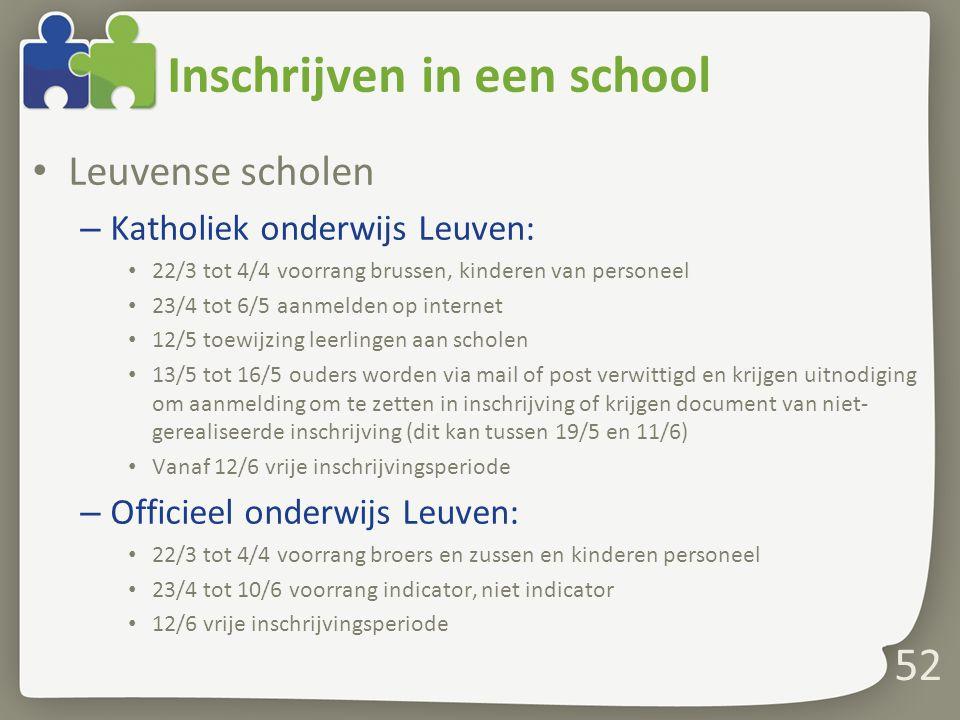 Inschrijven in een school • Leuvense scholen – Katholiek onderwijs Leuven: • 22/3 tot 4/4 voorrang brussen, kinderen van personeel • 23/4 tot 6/5 aanm