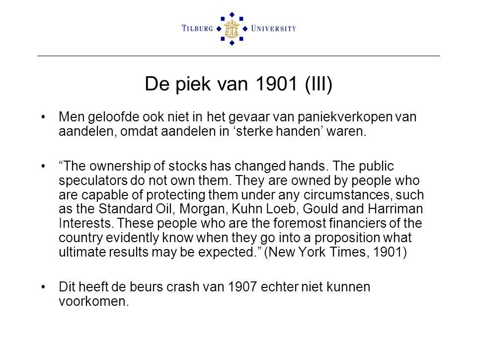 """De piek van 1901 (III) •Men geloofde ook niet in het gevaar van paniekverkopen van aandelen, omdat aandelen in 'sterke handen' waren. •""""The ownership"""