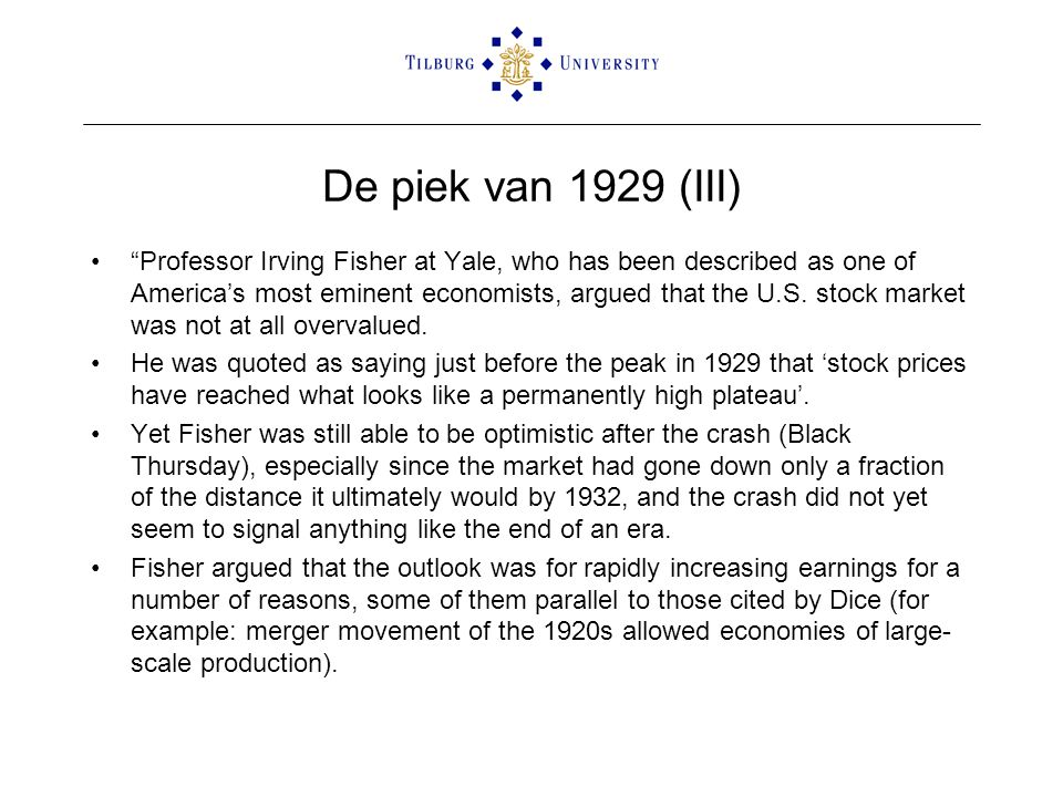 De piek van 1929 (III) • Professor Irving Fisher at Yale, who has been described as one of America's most eminent economists, argued that the U.S.