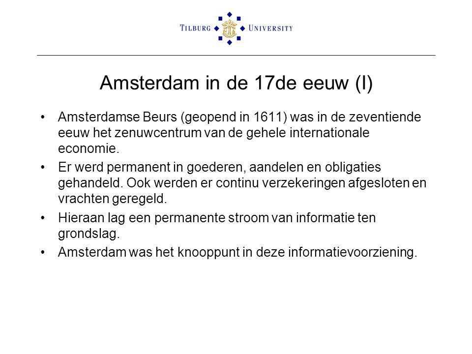 Amsterdam in de 17de eeuw (I) •Amsterdamse Beurs (geopend in 1611) was in de zeventiende eeuw het zenuwcentrum van de gehele internationale economie.
