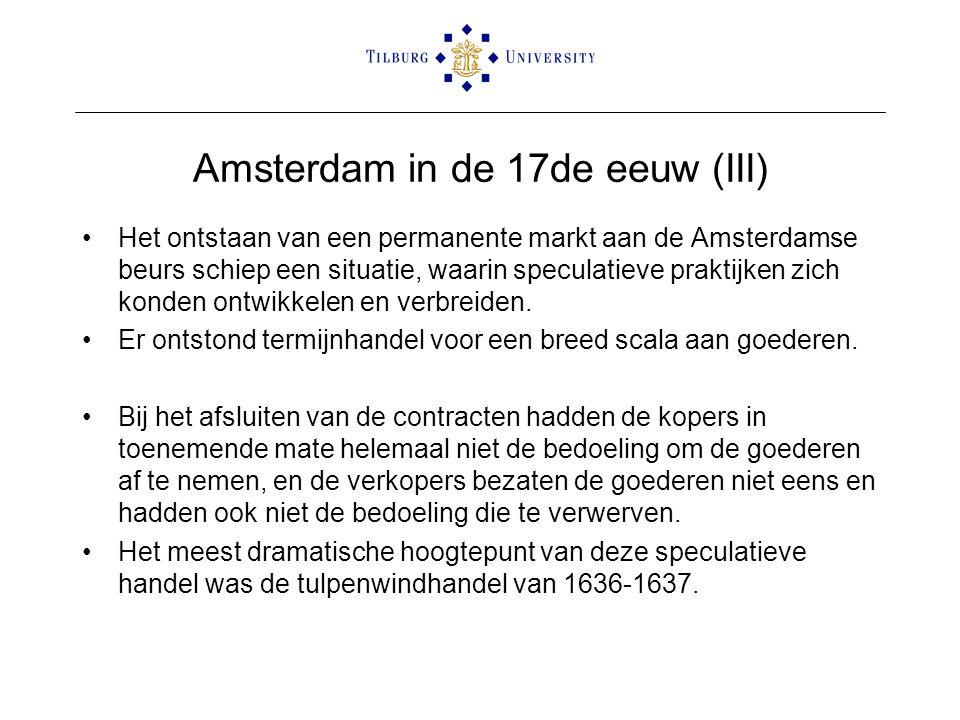 Amsterdam in de 17de eeuw (III) •Het ontstaan van een permanente markt aan de Amsterdamse beurs schiep een situatie, waarin speculatieve praktijken zi