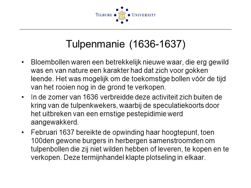 Tulpenmanie (1636-1637) •Bloembollen waren een betrekkelijk nieuwe waar, die erg gewild was en van nature een karakter had dat zich voor gokken leende