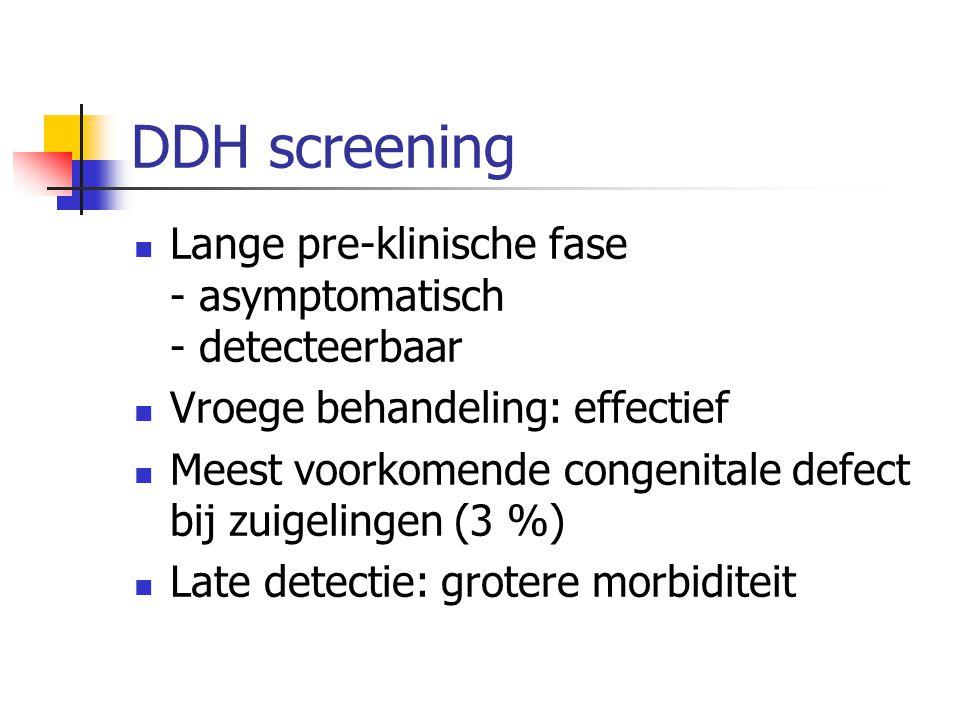 DDH : risico factoren  Familiale voorgeschiedenis  Stuitligging  Voetafwijkingen  Torticollis 10 % van alle zuigelingen hebben risicofactoren