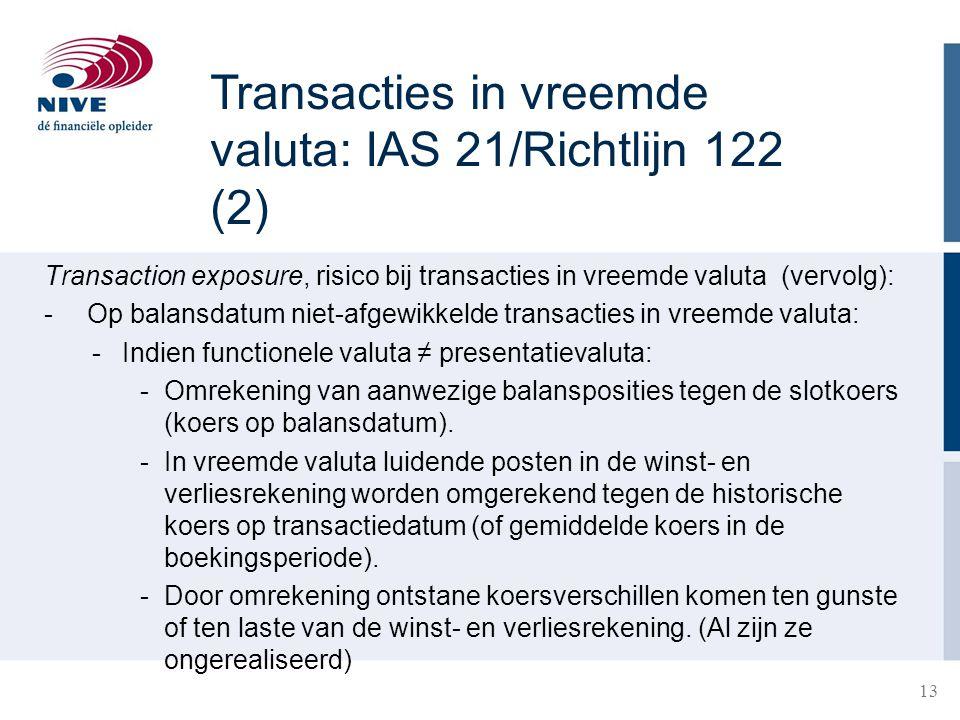 13 Transaction exposure, risico bij transacties in vreemde valuta (vervolg): - Op balansdatum niet-afgewikkelde transacties in vreemde valuta: -Indien