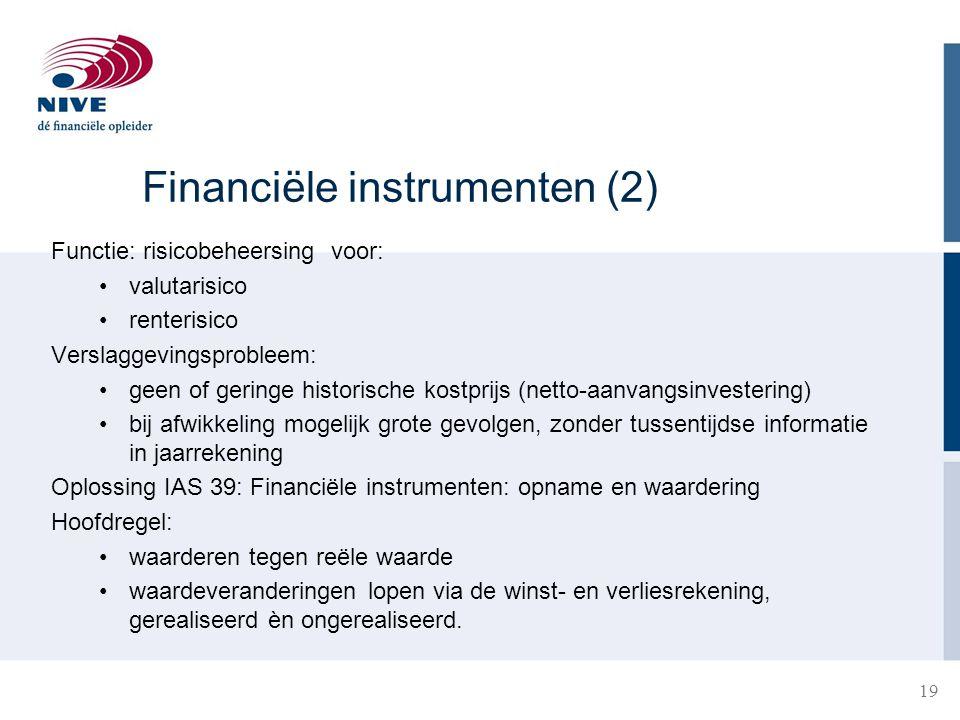19 Financiële instrumenten (2) Functie: risicobeheersing voor: •valutarisico •renterisico Verslaggevingsprobleem: •geen of geringe historische kostpri