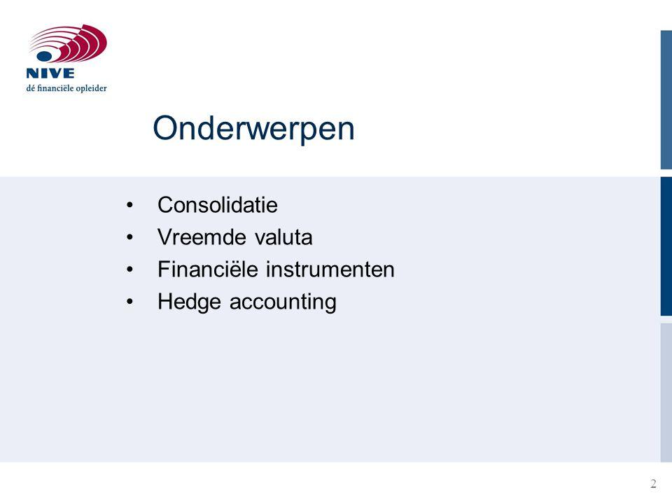 Onderwerpen • Consolidatie • Vreemde valuta • Financiële instrumenten • Hedge accounting 2