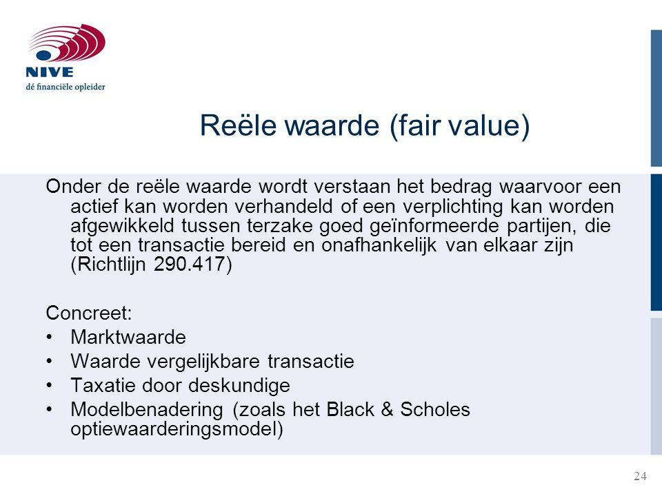 24 Reële waarde (fair value) Onder de reële waarde wordt verstaan het bedrag waarvoor een actief kan worden verhandeld of een verplichting kan worden