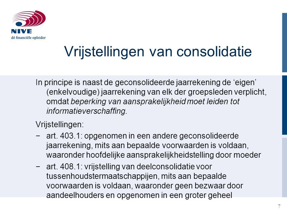 Vrijstellingen van consolidatie In principe is naast de geconsolideerde jaarrekening de 'eigen' (enkelvoudige) jaarrekening van elk der groepsleden ve