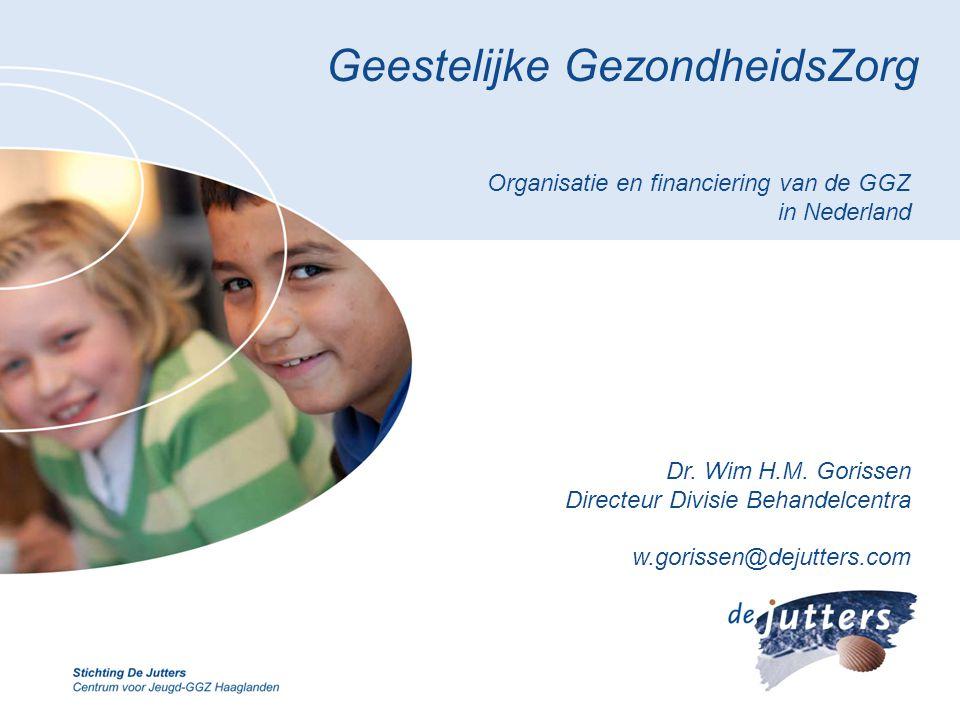 Geestelijke GezondheidsZorg Organisatie en financiering van de GGZ in Nederland Dr. Wim H.M. Gorissen Directeur Divisie Behandelcentra w.gorissen@deju
