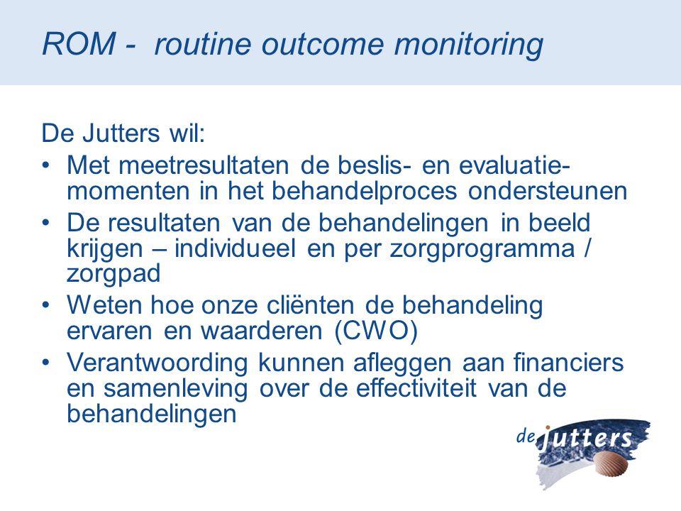 ROM - routine outcome monitoring De Jutters wil: •Met meetresultaten de beslis- en evaluatie- momenten in het behandelproces ondersteunen •De resultat