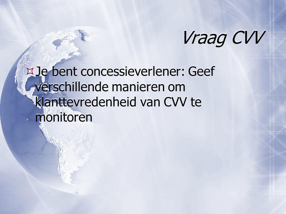 Vraag CVV  Je bent concessieverlener: Geef verschillende manieren om klanttevredenheid van CVV te monitoren