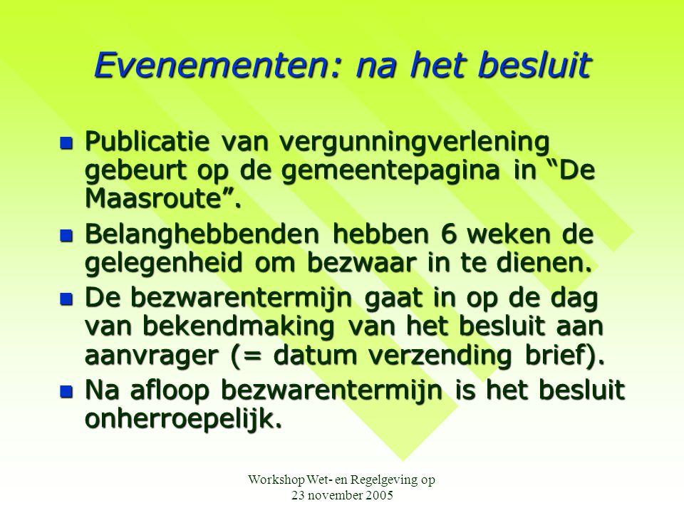 """Workshop Wet- en Regelgeving op 23 november 2005 Evenementen: na het besluit  Publicatie van vergunningverlening gebeurt op de gemeentepagina in """"De"""