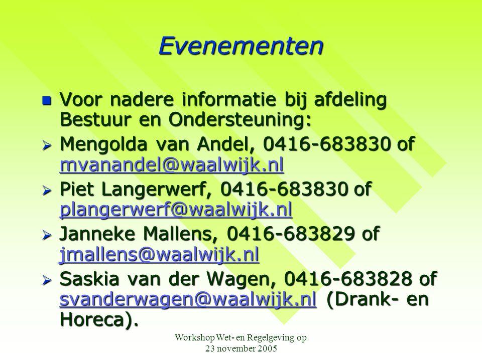 Workshop Wet- en Regelgeving op 23 november 2005 Evenementen  Voor nadere informatie bij afdeling Bestuur en Ondersteuning:  Mengolda van Andel, 041