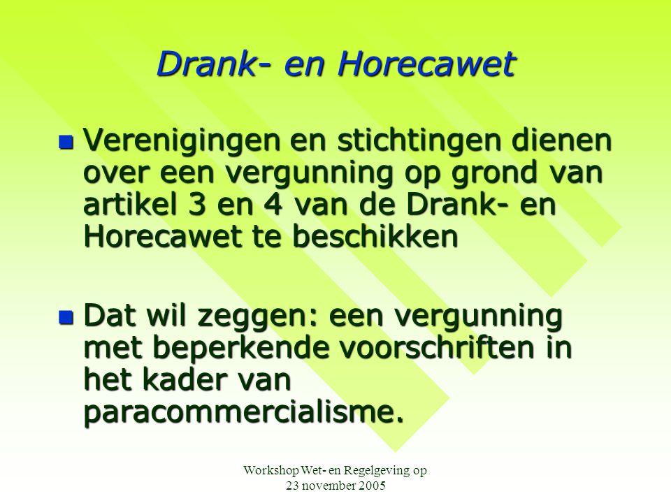 Workshop Wet- en Regelgeving op 23 november 2005 Drank- en Horecawet  Verenigingen en stichtingen dienen over een vergunning op grond van artikel 3 e