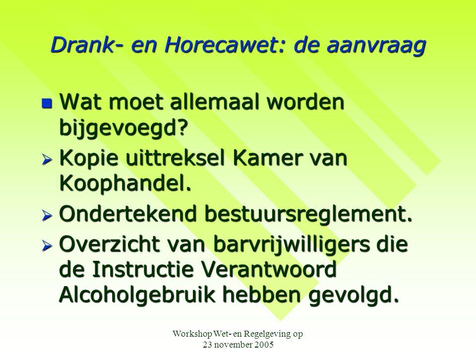 Workshop Wet- en Regelgeving op 23 november 2005 Drank- en Horecawet: de aanvraag  Wat moet allemaal worden bijgevoegd?  Kopie uittreksel Kamer van