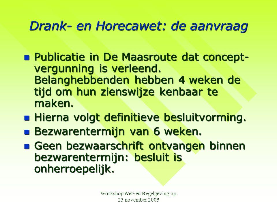 Workshop Wet- en Regelgeving op 23 november 2005 Drank- en Horecawet: de aanvraag  Publicatie in De Maasroute dat concept- vergunning is verleend. Be