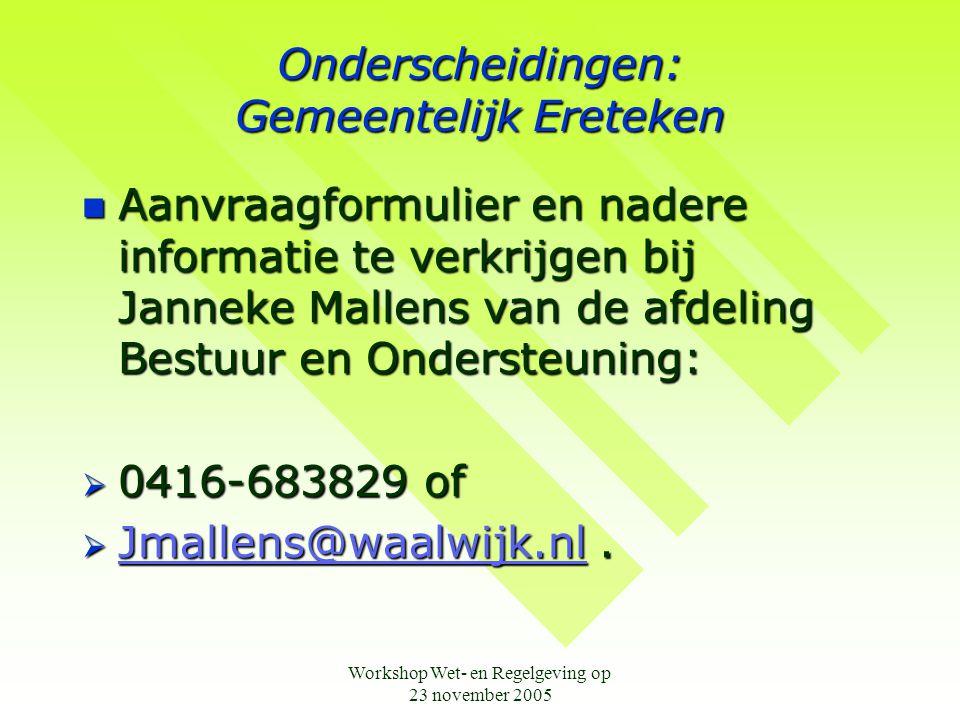 Workshop Wet- en Regelgeving op 23 november 2005 Onderscheidingen: Gemeentelijk Ereteken  Aanvraagformulier en nadere informatie te verkrijgen bij Ja