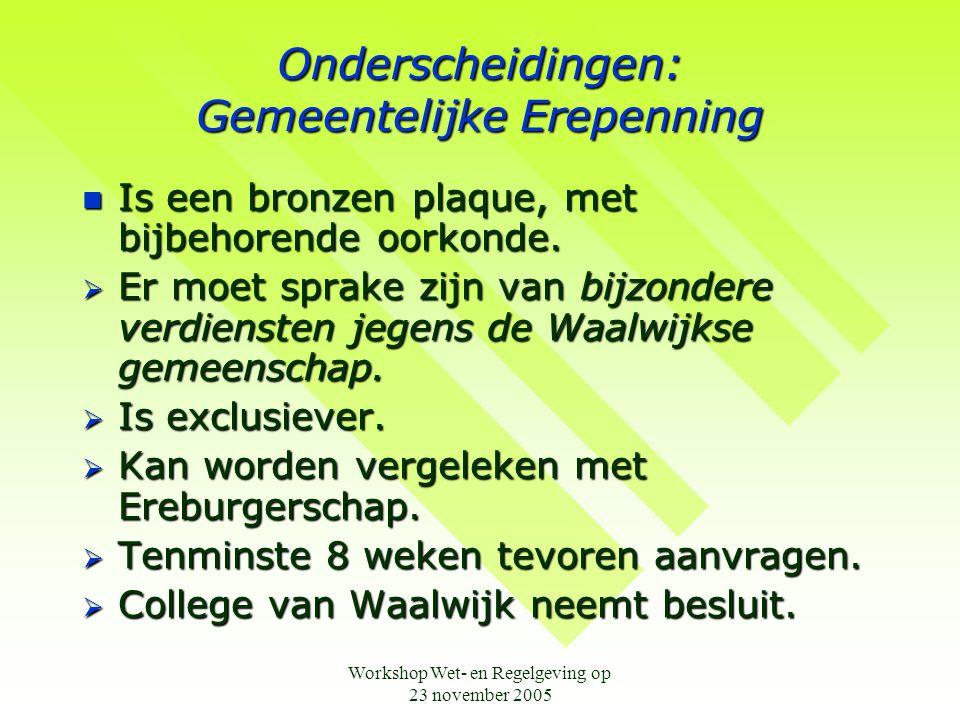 Workshop Wet- en Regelgeving op 23 november 2005 Onderscheidingen: Gemeentelijke Erepenning  Is een bronzen plaque, met bijbehorende oorkonde.