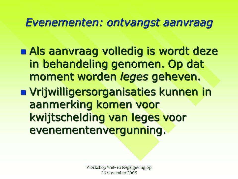 Workshop Wet- en Regelgeving op 23 november 2005 Evenementen: behandeling  De aanvraag wordt besproken in het Toetsingsoverleg evenementen  Deze brengt advies uit.